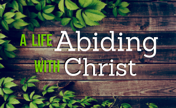 A Life Abiding With Christ